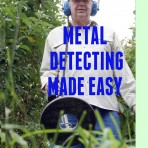 METAL DETECTING MADE EASY: A Guide for Beginners & Reference for All